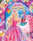 Barbie and the Secret Door (Barbie) ebook by Courtney Carbone, Brian Hohlfeld, Ulkutay Design Group