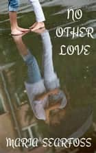 No Other Love ebook by Maria Searfoss