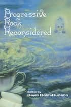 Progressive Rock Reconsidered ebook by Kevin Holm-Hudson