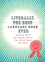Literally, the Best Language Book Ever - Annoying Words and Abused Phrases You Should Never Use Again ebook by Kobo.Web.Store.Products.Fields.ContributorFieldViewModel