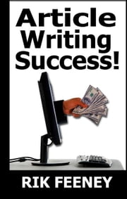 Article Writing Success! ebook by Feeney, Rik