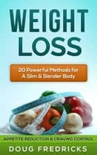 WEIGHT LOSS: APPETITE Reduction & CRAVING Control - 20 Powerful Methods for A Slim & Slender Body! ebook by Doug Fredricks
