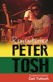 Remembering Peter Tosh ebook by Edited by Ceil Tulloch