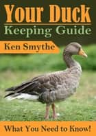 Duck Keeping Guide ebook by Ken Smythe