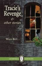 Tracie's Revenge and Other Stories ebook by Wade Bell