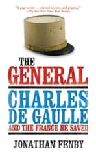 The General - Charles De Gaulle and the France He Saved ebook by Jonathan Fenby