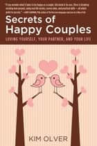 Secrets of Happy Couples: Loving Yourself, Your Partner, and Your Life ebook by Kim Olver