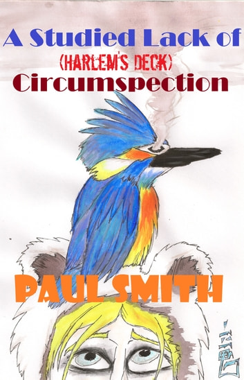 A Studied Lack of Circumspection (Harlem's Deck 14) ebook by Paul Smith