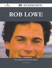 Rob Lowe 170 Success Facts - Everything you need to know about Rob Lowe ebook by Paula Blackwell