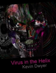 Virus in the Helix ebook by Kevin Dwyer