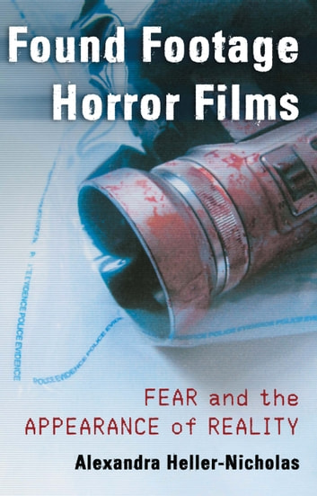Found Footage Horror Films - Fear and the Appearance of Reality ebook by Alexandra Heller-Nicholas