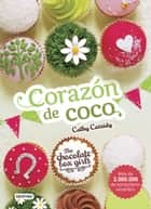 The Chocolate Box Girls. Corazón de coco - The Chocolate Box Girls 4 eBook by Cathy Cassidy, Julia Alquézar