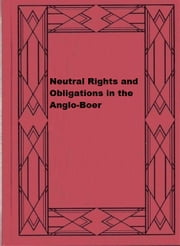 Neutral Rights and Obligations in the Anglo-Boer ebook by Robert Granville Campbell