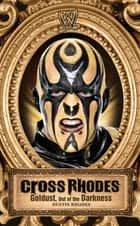 Cross Rhodes - Goldust, Out of the Darkness ebook by Dustin Rhodes, Mark Vancil