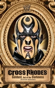 Cross Rhodes - Goldust, Out of the Darkness ebook by Dustin Rhodes,Mark Vancil