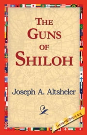 The Guns of Shiloh ebook by Altsheler, Joseph A.