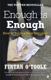 Enough is Enough - How to Build a New Republic ebook by Conor Pope,Kathy Sheridan,Books editor, print Laurence Mackin
