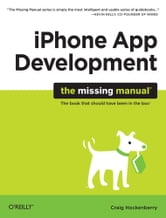 iPhone App Development: The Missing Manual ebook by Craig  Hockenberry