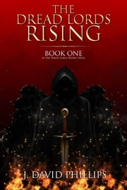 The Dread Lords Rising - Book One ebook by J. David Phillips