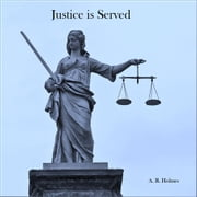 Justice is Served ebook by A. R. Holmes