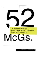 52 McGs. - The Best Obituaries from Legendary New York Times Reporter Robert McG. Thomas ebook by Robert McG. Thomas