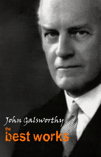 John Galsworthy: The Best Works ebook by John Galsworthy