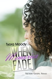 When Memories Fade: Victory Gospel Series ebook by Tyora Moody