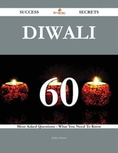 Diwali 60 Success Secrets - 60 Most Asked Questions On Diwali - What You Need To Know ebook by Jeffrey Peters