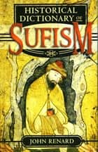 Historical Dictionary of Sufism ebook by John Renard