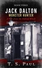 Jack Dalton, Monster Hunter #3 ebook by T S Paul