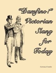 """Damfino!"" Victorian Slang for Today ebook by Catriona Crombie"