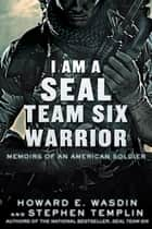 I Am a SEAL Team Six Warrior ebook by Howard E. Wasdin,Stephen Templin