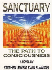 Sanctuary: The Path to Consciousness ebook by Stephen Lewis