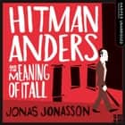 Hitman Anders and the Meaning of It All audiobook by Jonas Jonasson