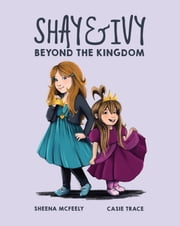Shay & Ivy - Beyond the Kingdom ebook by Sheena McFeely,Casie Trace