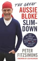 The Great Aussie Bloke Slim-Down - How an Over-50 Former Footballer Went From Fat to Fit . . . and Lost 45 Kilos ebook by Peter FitzSimons