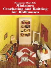 Miniature Crocheting and Knitting for Dollhouses ebook by Rosemary Drysdale