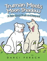 Truman Meets Moon Shadow: A Tale About Trust and Respect ebook by Darci Fersch