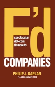 F'D Companies - Spectacular Dot-com Flameouts ebook by Philip J. Kaplan