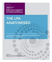 LPA Anatomised: A Practical Guide to Negotiating Private Fund Terms to Create GP/LP Alignment of Interests ebook by Amos Veith,Matt Feldmann,Nigel van Zyl