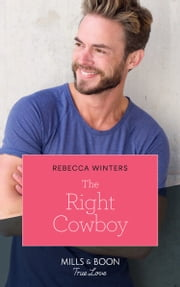 The Right Cowboy (Mills & Boon True Love) (Wind River Cowboys, Book 1)