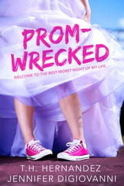 Prom-Wrecked ebook by T.H. Hernandez, Jennifer DiGiovanni