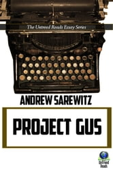 Project Gus - The Untreed Reads Essay Series ebook by Andrew Sarewitz