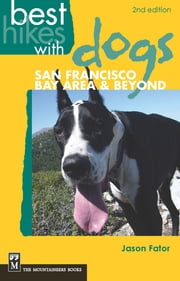 Best Hikes with Dogs San Francisco Bay Area and Beyond ebook by Jason Fator