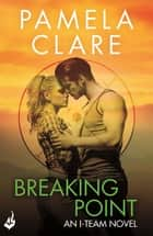 Breaking Point: I-Team 5 (A series of sexy, thrilling, unputdownable adventure) ebook by Pamela Clare