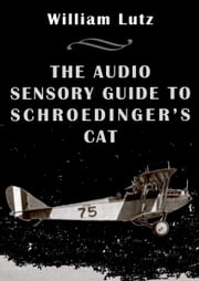 The Audio Sensory Guide to Schroedinger's Cat ebook by William E. Lutz