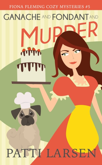 Ganache and Fondant and Murder ebook by Patti Larsen
