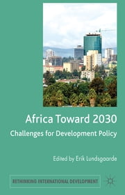 Africa Toward 2030 - Challenges for Development Policy ebook by Erik Lundsgaarde