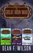 The Great Iron War (Books 4 - 6) ebook by Dean F. Wilson