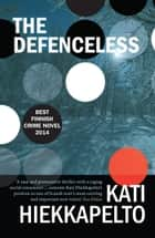 The Defenceless ebook by Kati Hiekkapelto,David Hackston